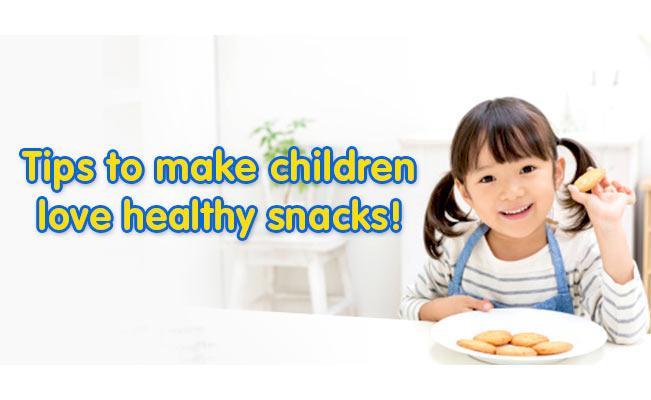 Tips to make children love healthy snacks!