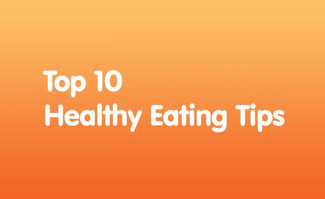 Top 10 Healthy Eating Tips